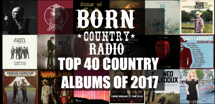 BORN Country's Top 40 Country Albums Of 2017