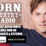 BORN Country Radio: Ep. 7 – Bryan White